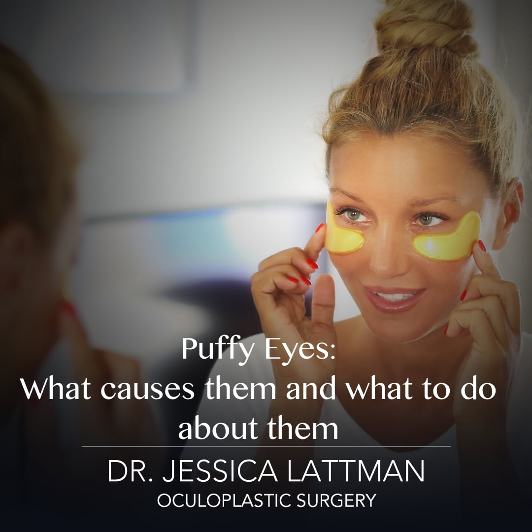 Puffy Eyes Causes and Treatments NYC | By Dr. Jessica Lattman Eyelid  Surgeon New York